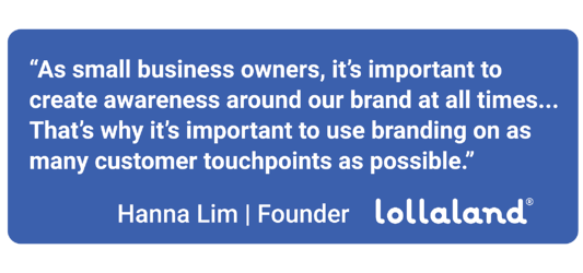 """As small business owners, it's important to create awareness around our brand at all times..."" Hanna Lim 